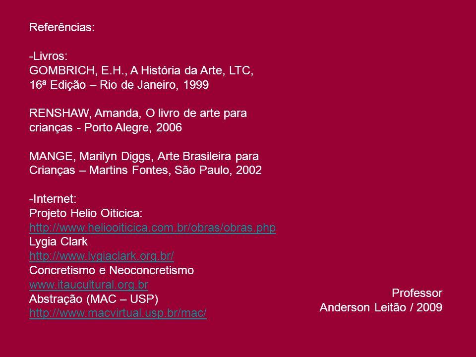 Referências: Livros: GOMBRICH, E.H., A História da Arte, LTC, 16ª Edição – Rio de Janeiro, 1999. RENSHAW, Amanda, O livro de arte para.