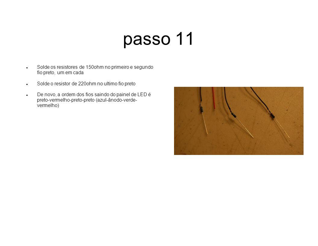passo 11 Solde os resistores de 150ohm no primeiro e segundo fio preto, um em cada. Solde o resistor de 220ohm no ultimo fio preto.
