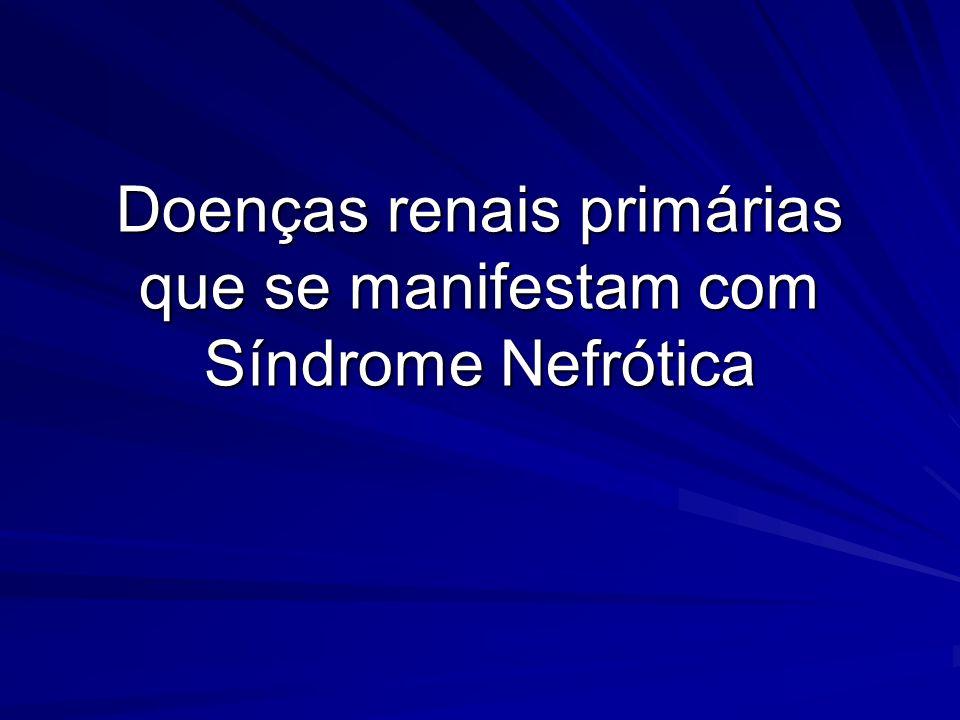 Doenças renais primárias que se manifestam com Síndrome Nefrótica