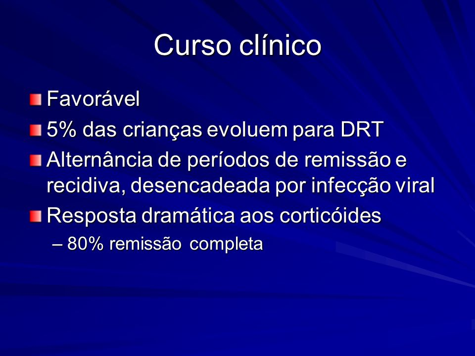 Curso clínico Favorável 5% das crianças evoluem para DRT