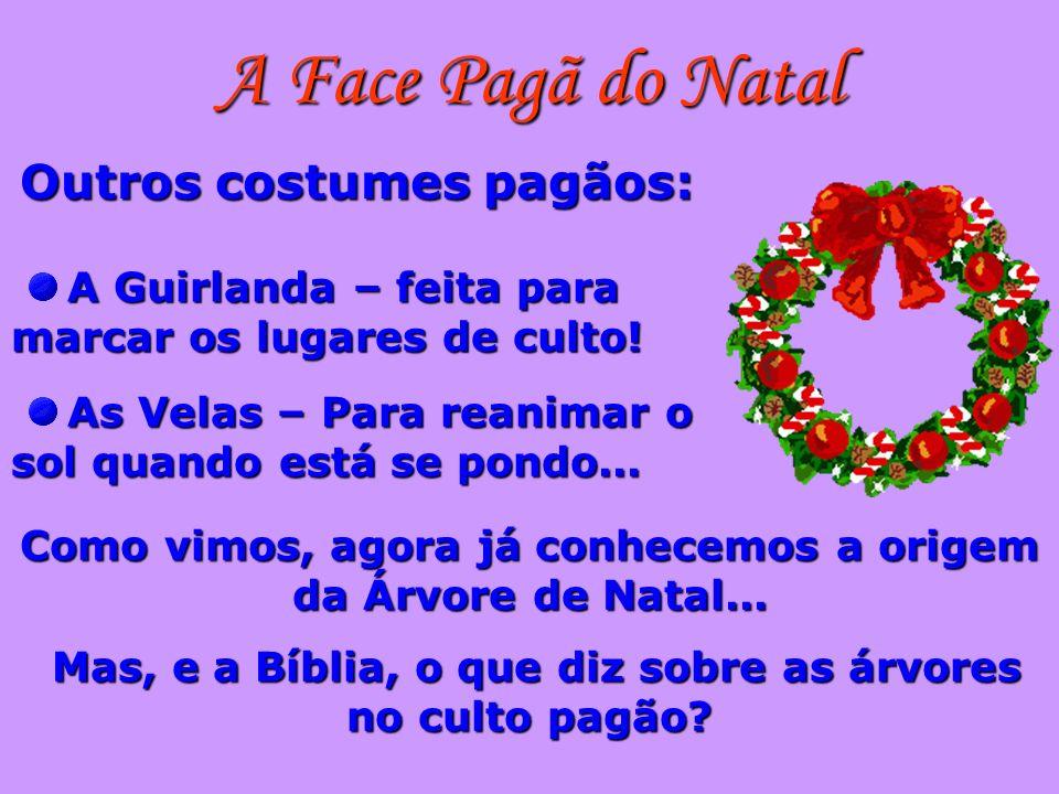 A Face Pagã do Natal Outros costumes pagãos: