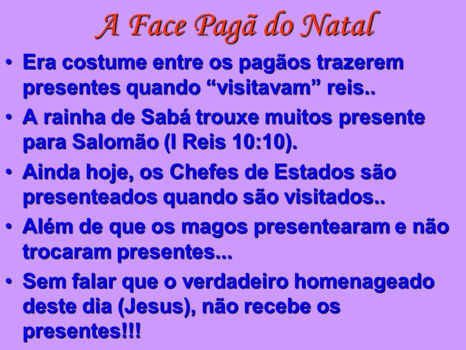 A Face Pagã do NatalEra costume entre os pagãos trazerem presentes quando visitavam reis..