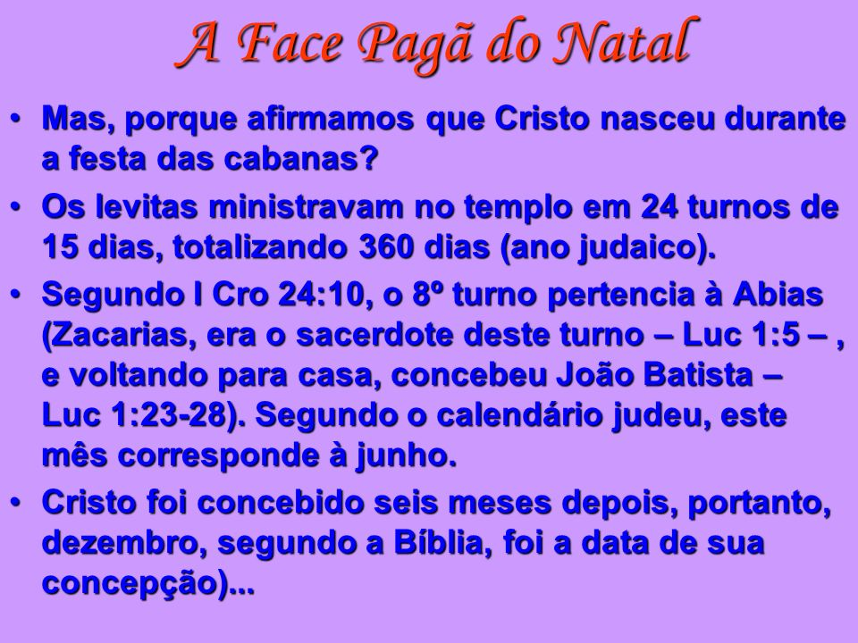 A Face Pagã do Natal Mas, porque afirmamos que Cristo nasceu durante a festa das cabanas