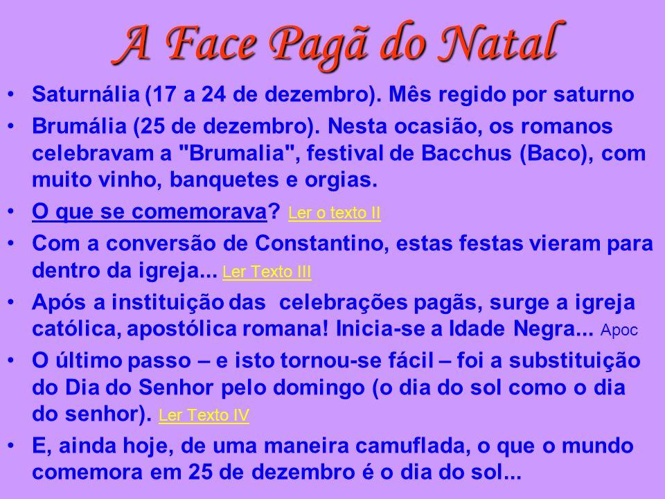 A Face Pagã do NatalSaturnália (17 a 24 de dezembro). Mês regido por saturno.