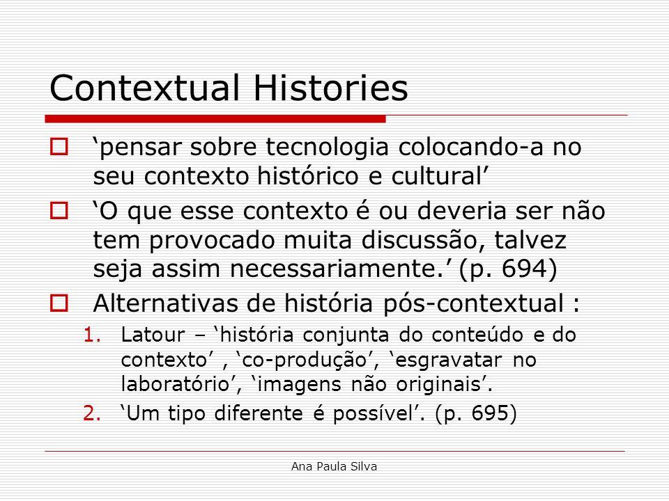 Contextual Histories 'pensar sobre tecnologia colocando-a no seu contexto histórico e cultural'