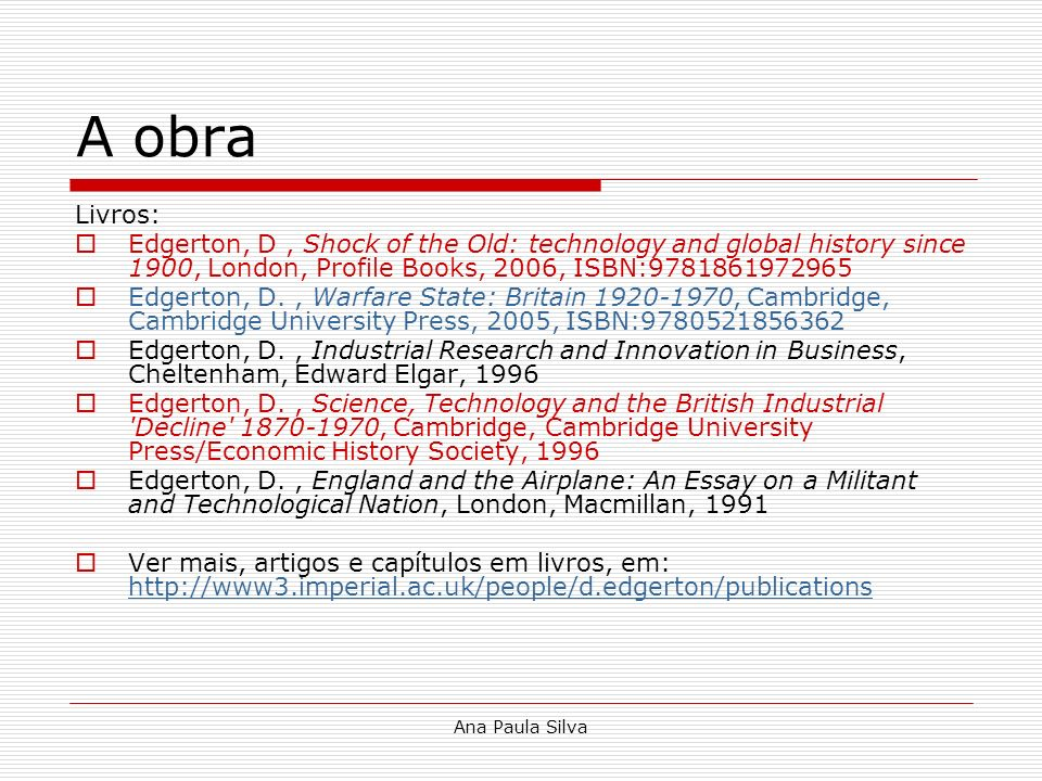 A obra Livros: Edgerton, D , Shock of the Old: technology and global history since 1900, London, Profile Books, 2006, ISBN:9781861972965.