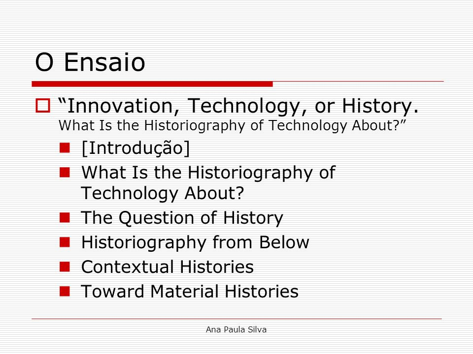 O Ensaio Innovation, Technology, or History. What Is the Historiography of Technology About [Introdução]