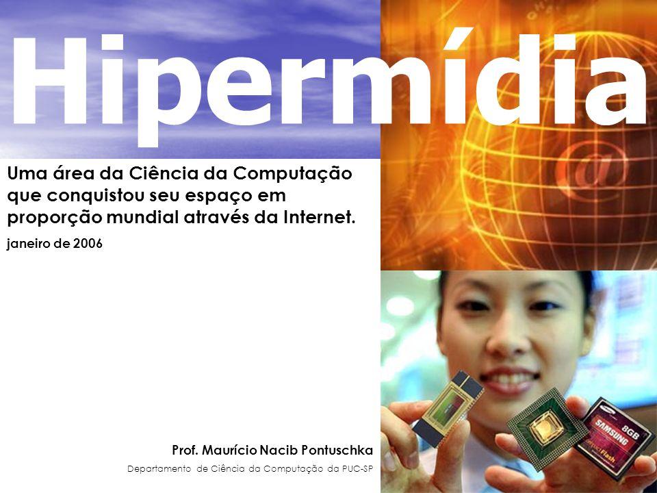 Hipermídia Uma área da Ciência da Computação que conquistou seu espaço em proporção mundial através da Internet.