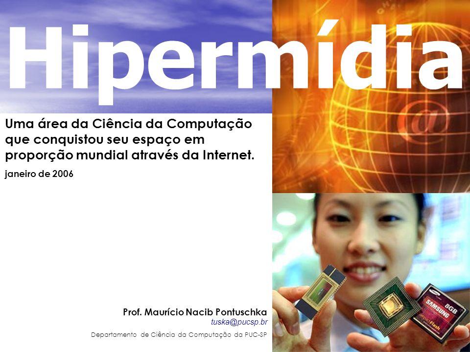 HipermídiaUma área da Ciência da Computação que conquistou seu espaço em proporção mundial através da Internet.