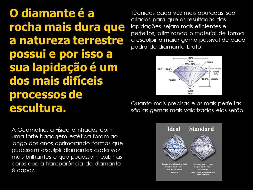O diamante é a rocha mais dura que a natureza terrestre possui e por isso a sua lapidação é um dos mais difíceis processos de escultura.