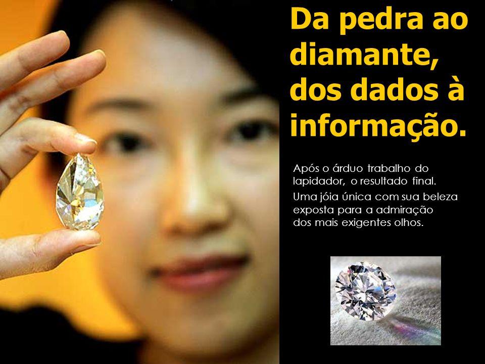 Da pedra ao diamante, dos dados à informação.