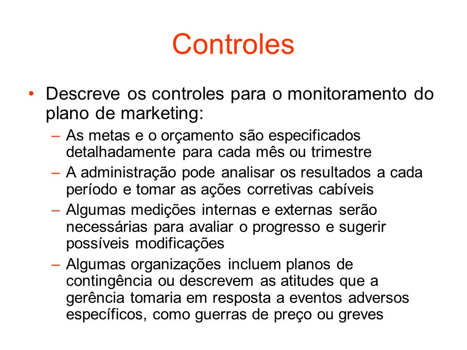 Controles Descreve os controles para o monitoramento do plano de marketing: