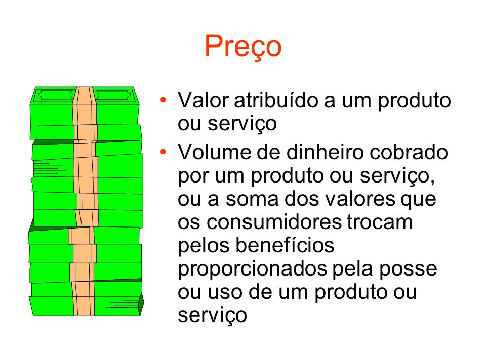Preço Valor atribuído a um produto ou serviço