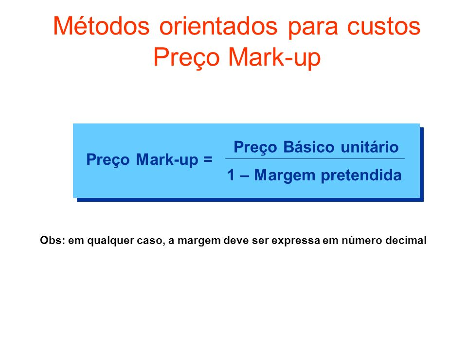 Métodos orientados para custos Preço Mark-up