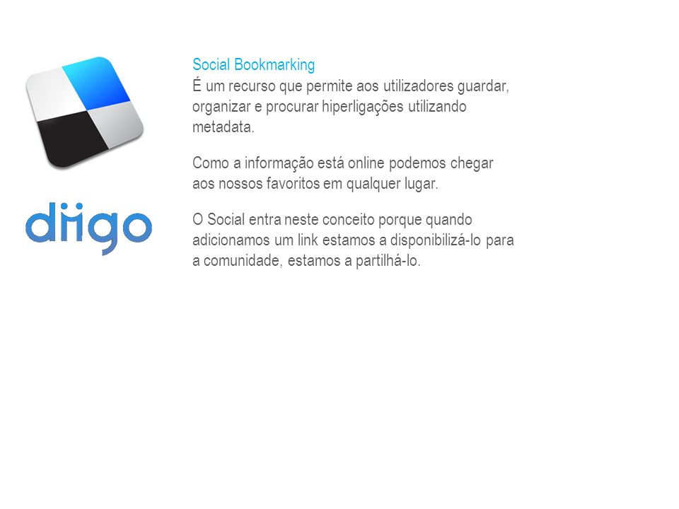 Social Bookmarking É um recurso que permite aos utilizadores guardar, organizar e procurar hiperligações utilizando metadata.