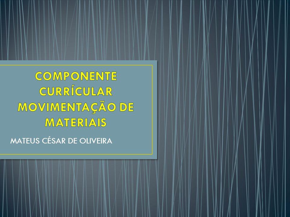 COMPONENTE CURRÍCULAR MOVIMENTAÇÃO DE MATERIAIS