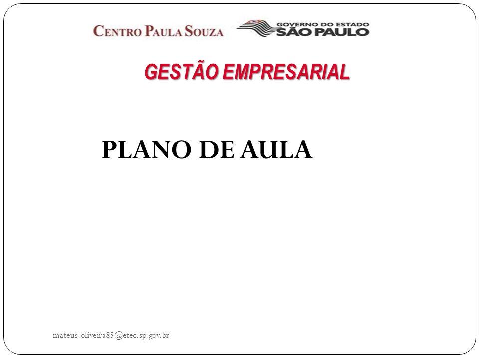 GESTÃO EMPRESARIAL PLANO DE AULA mateus.oliveira85@etec.sp.gov.br
