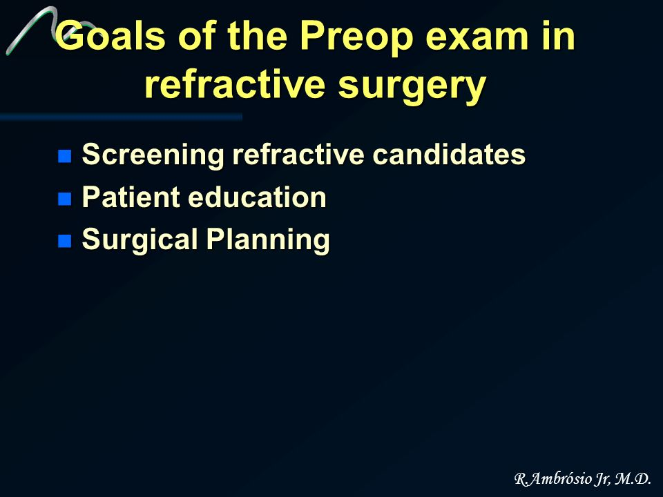 Goals of the Preop exam in refractive surgery