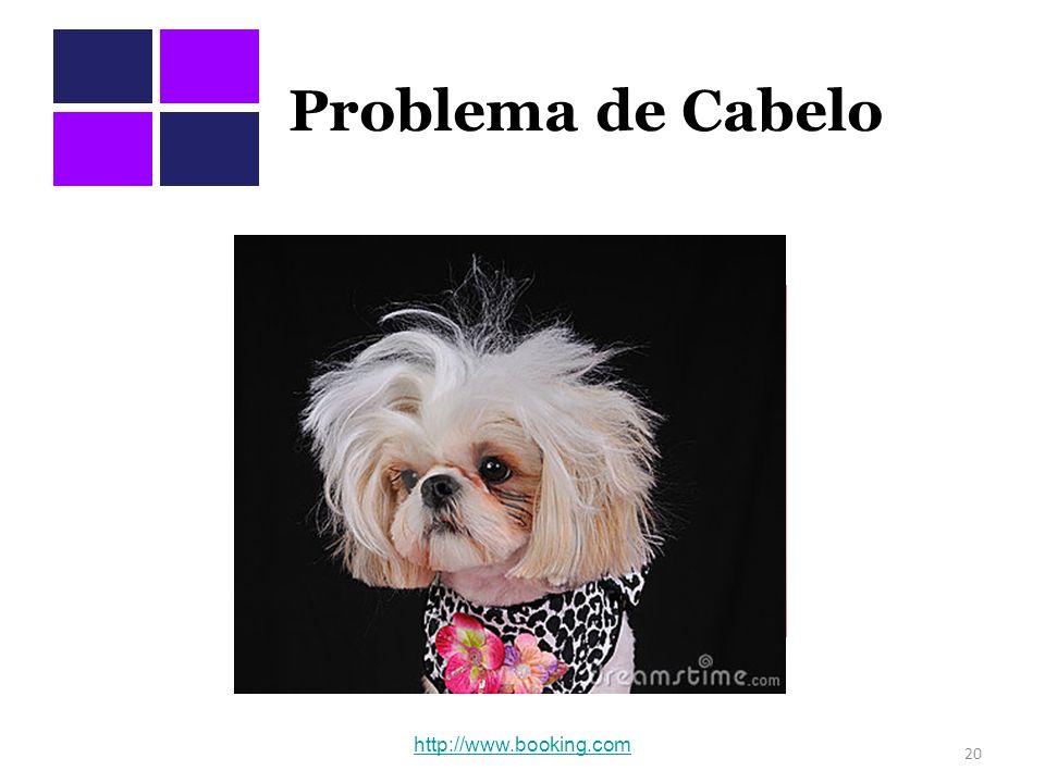 Problema de Cabelo http://www.booking.com