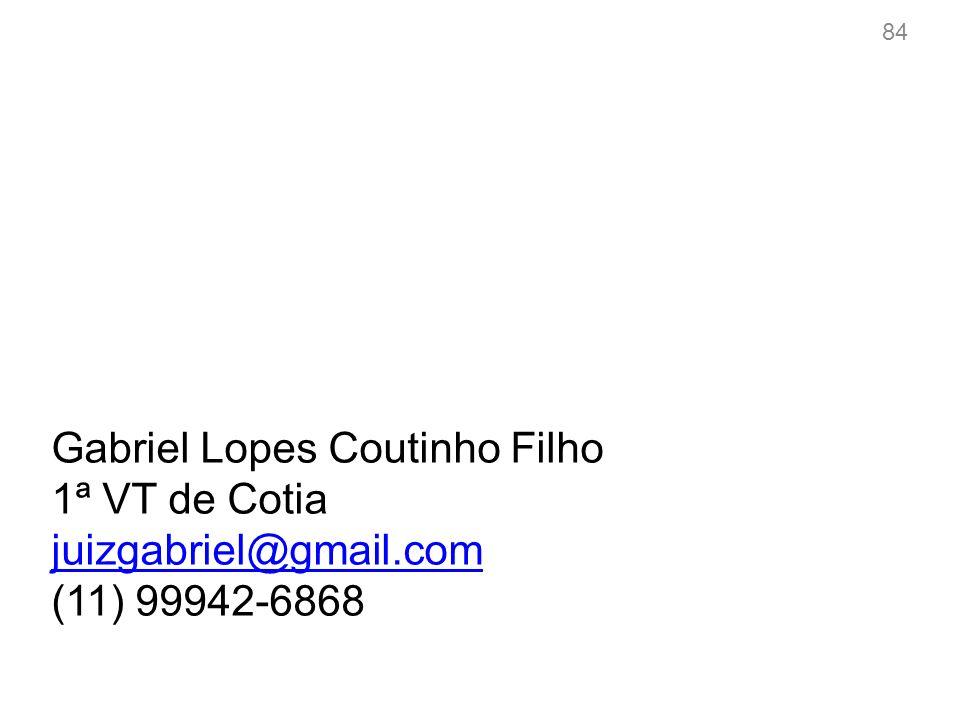 84 Gabriel Lopes Coutinho Filho 1ª VT de Cotia juizgabriel@gmail.com (11) 99942-6868