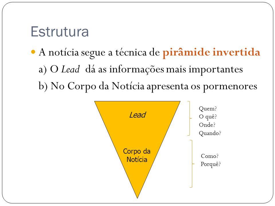 Estrutura A notícia segue a técnica de pirâmide invertida