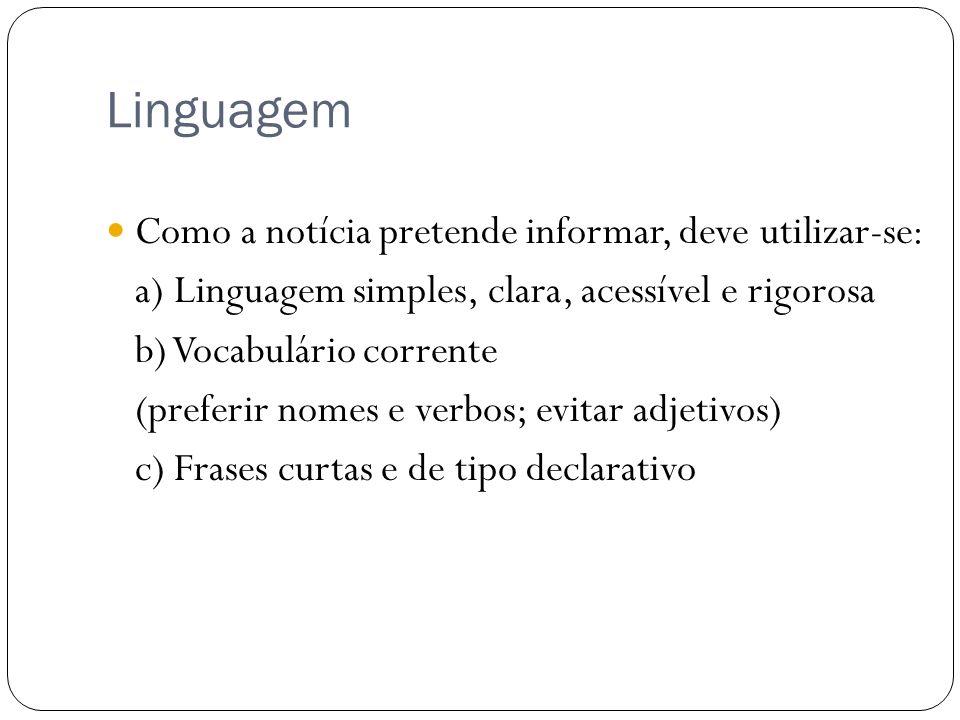 Linguagem Como a notícia pretende informar, deve utilizar-se: