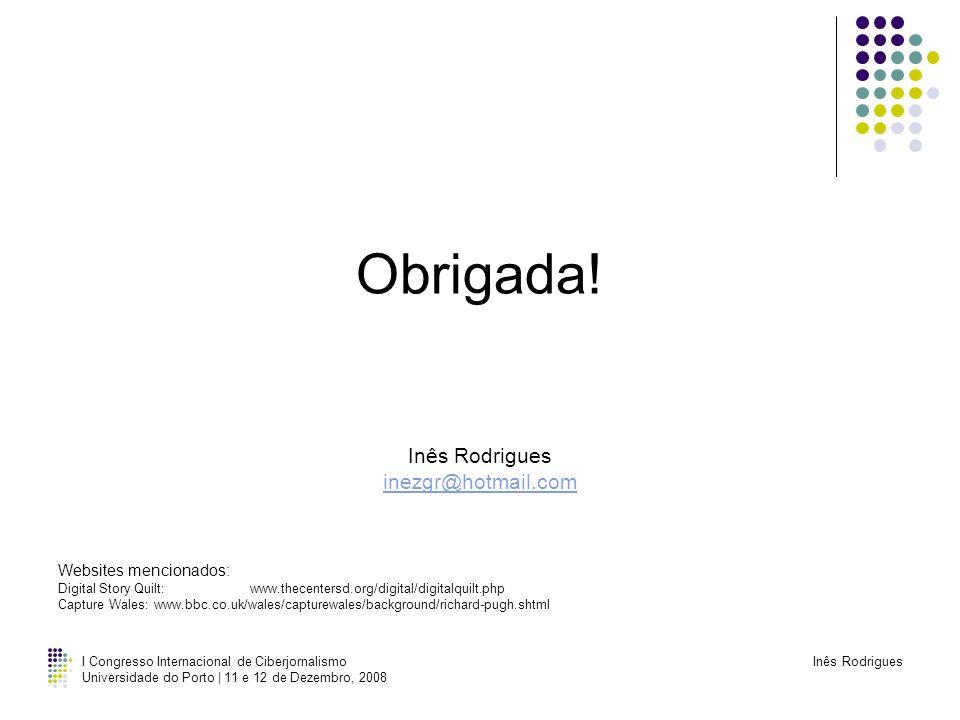 Obrigada! Inês Rodrigues inezgr@hotmail.com Websites mencionados: