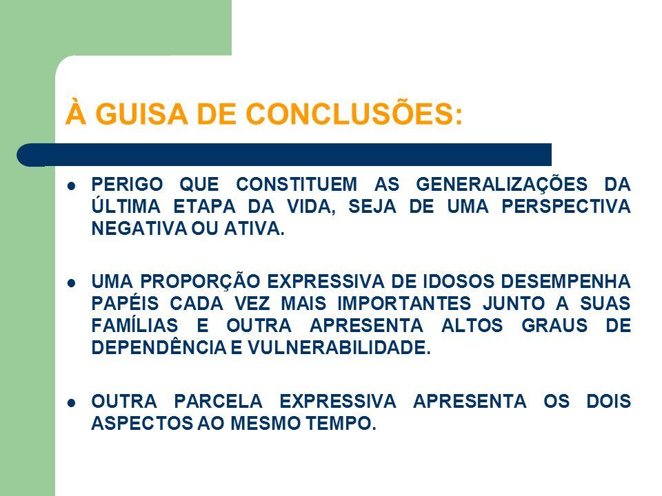 À GUISA DE CONCLUSÕES: PERIGO QUE CONSTITUEM AS GENERALIZAÇÕES DA ÚLTIMA ETAPA DA VIDA, SEJA DE UMA PERSPECTIVA NEGATIVA OU ATIVA.
