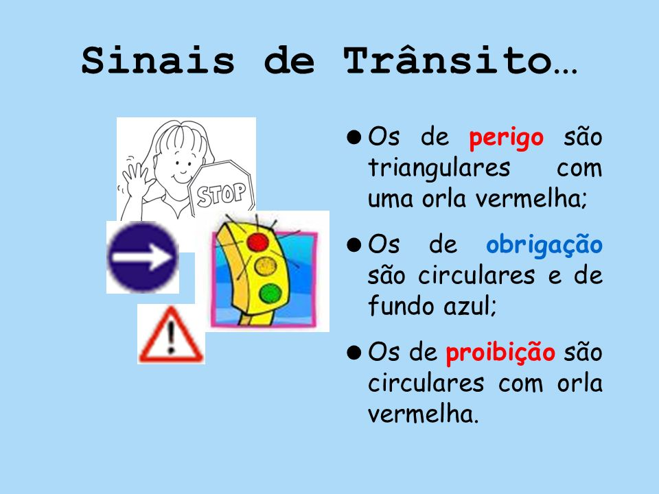 Sinais de Trânsito… Os de perigo são triangulares com uma orla vermelha; Os de obrigação são circulares e de fundo azul;
