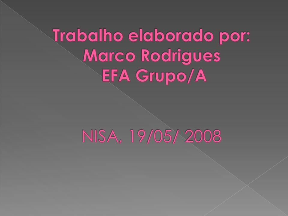 Trabalho elaborado por: Marco Rodrigues EFA Grupo/A NISA, 19/05/ 2008