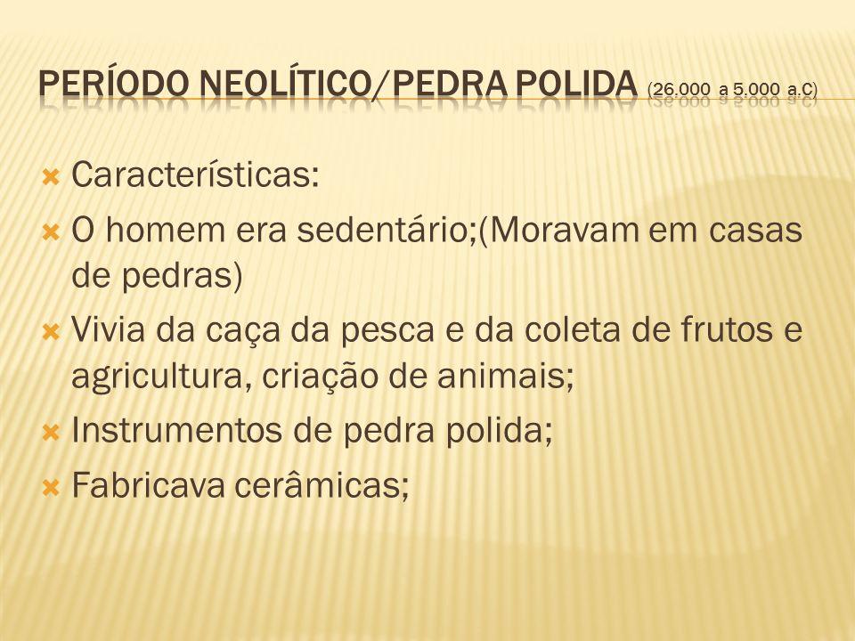 Período Neolítico/Pedra Polida (26.000 a 5.000 a.C)