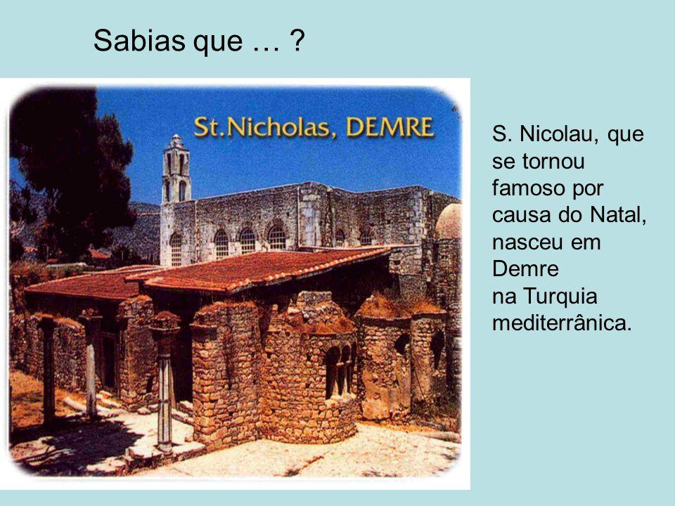Sabias que … S. Nicolau, que se tornou famoso por causa do Natal,