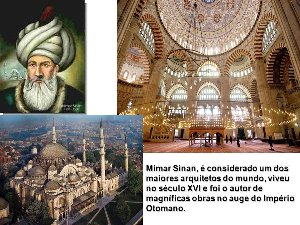Mimar Sinan, é considerado um dos maiores arquitetos do mundo, viveu no século XVI e foi o autor de magníficas obras no auge do Império Otomano.