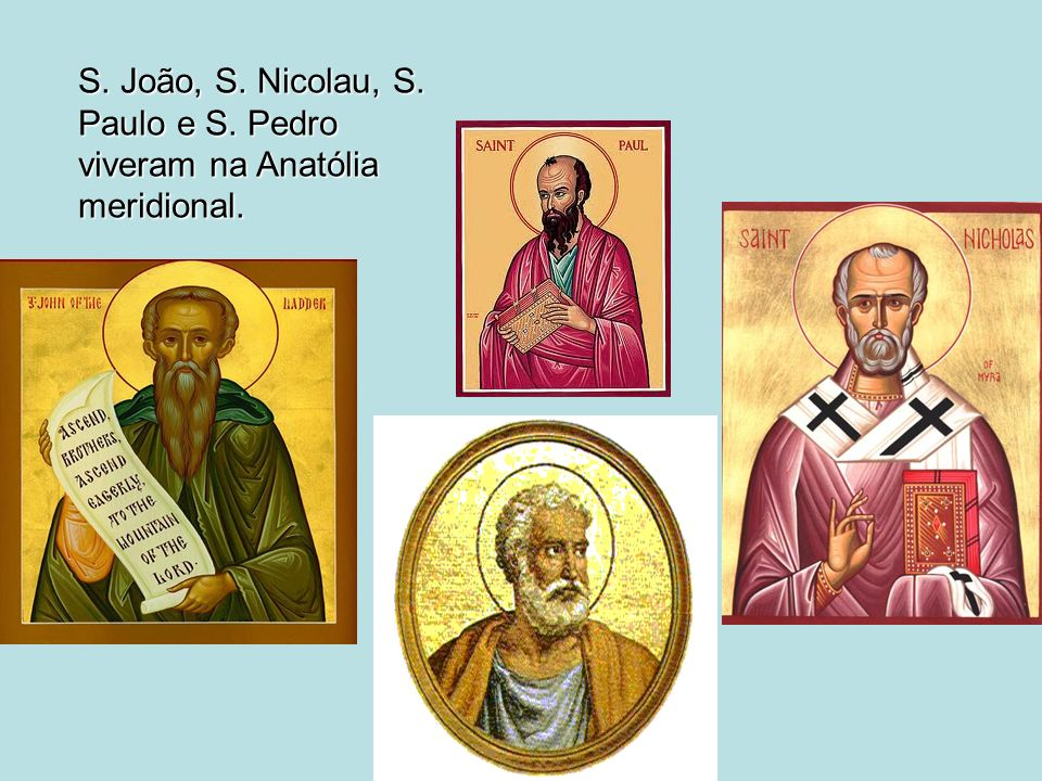 S. João, S. Nicolau, S. Paulo e S. Pedro viveram na Anatólia meridional.