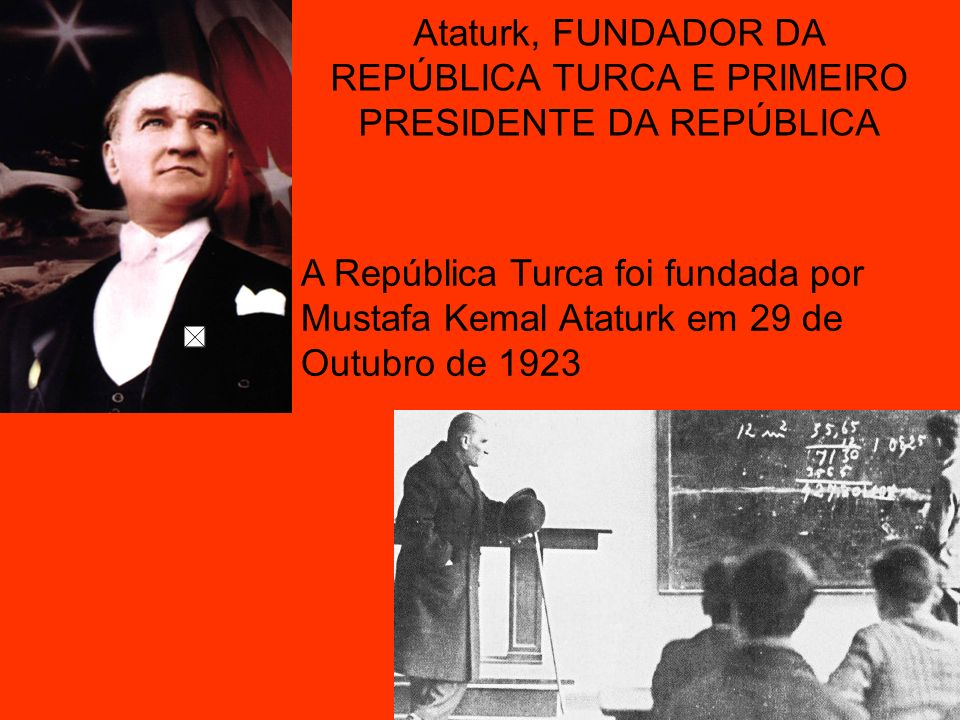 Ataturk, FUNDADOR DA REPÚBLICA TURCA E PRIMEIRO PRESIDENTE DA REPÚBLICA