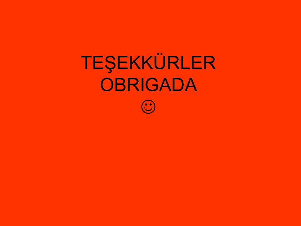 TEŞEKKÜRLER OBRIGADA 