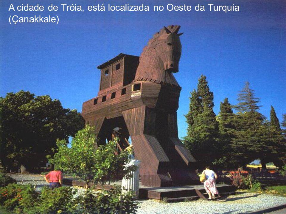 A cidade de Tróia, está localizada no Oeste da Turquia (Çanakkale)