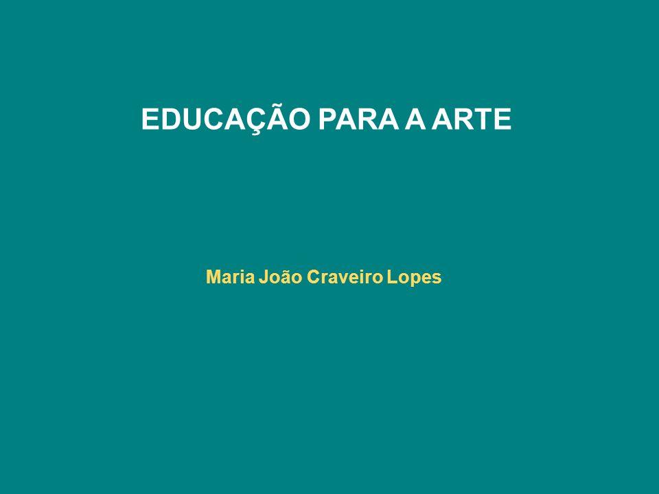 EDUCAÇÃO PARA A ARTE Maria João Craveiro Lopes