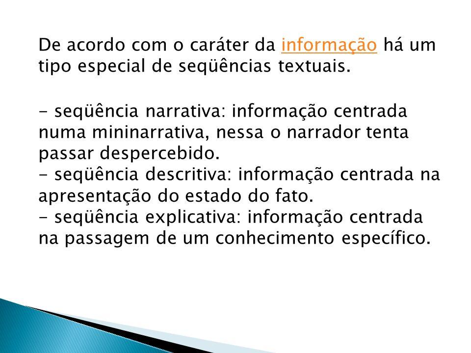 De acordo com o caráter da informação há um tipo especial de seqüências textuais.