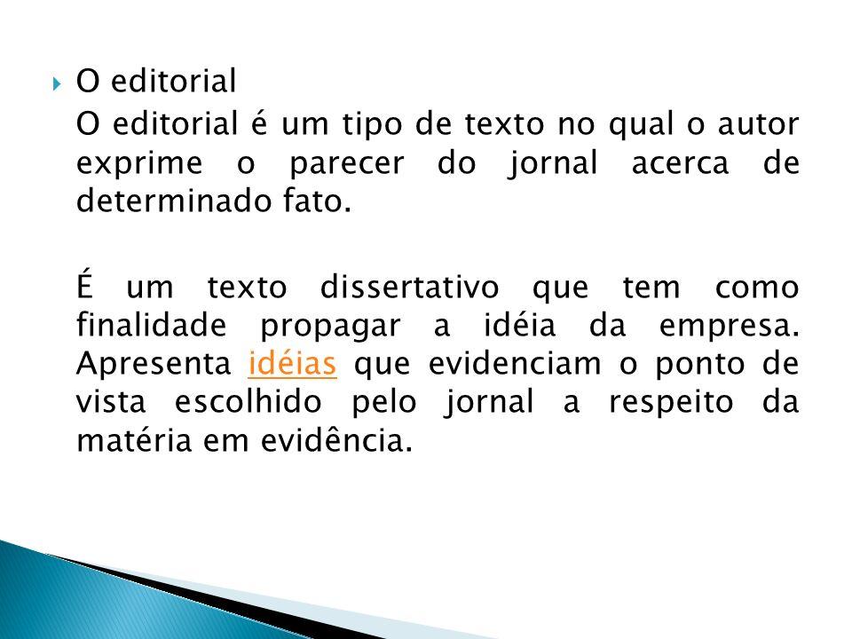O editorial O editorial é um tipo de texto no qual o autor exprime o parecer do jornal acerca de determinado fato.