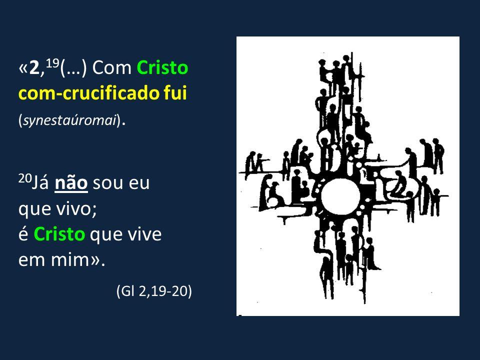 «2,19(…) Com Cristo com-crucificado fui (synestaúromai).