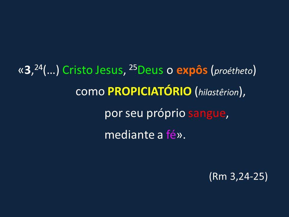 «3,24(…) Cristo Jesus, 25Deus o expôs (proétheto)