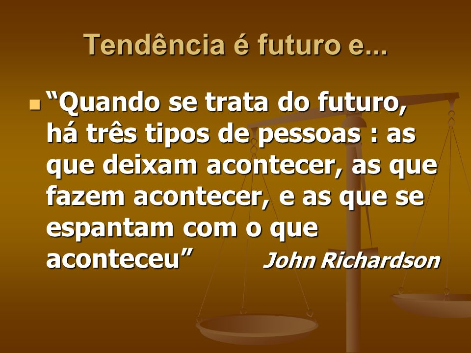 Tendência é futuro e...