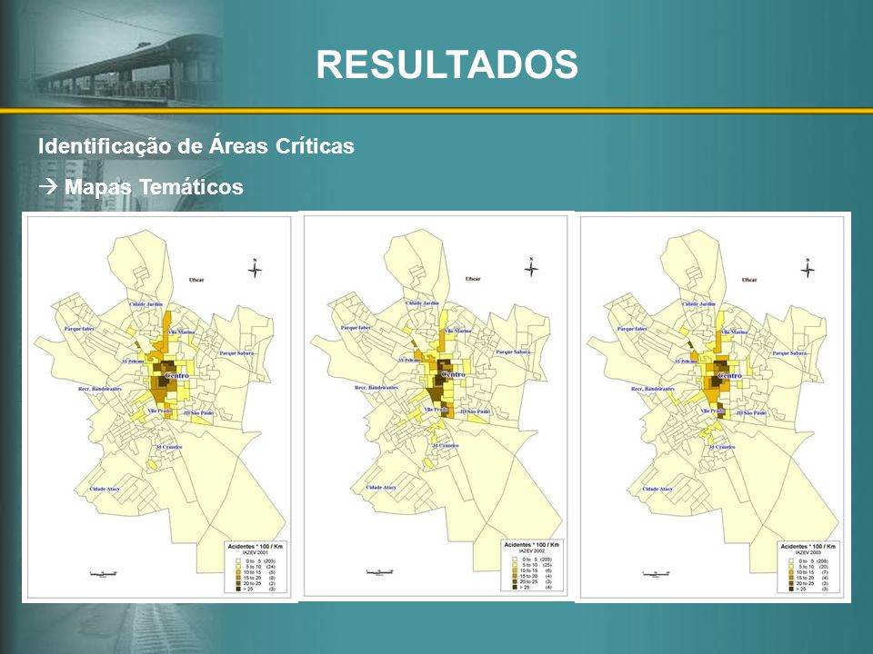 RESULTADOS Identificação de Áreas Críticas  Mapas Temáticos