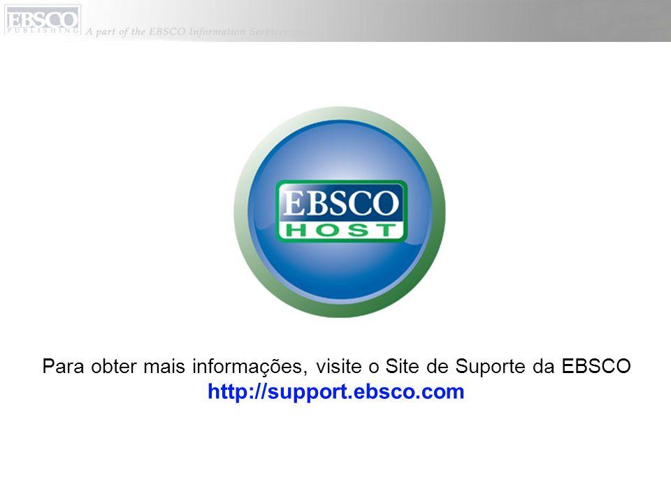Para obter mais informações, visite o Site de Suporte da EBSCO http://support.ebsco.com