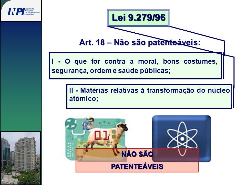 Lei 9.279/96 Art. 18 – Não são patenteáveis: