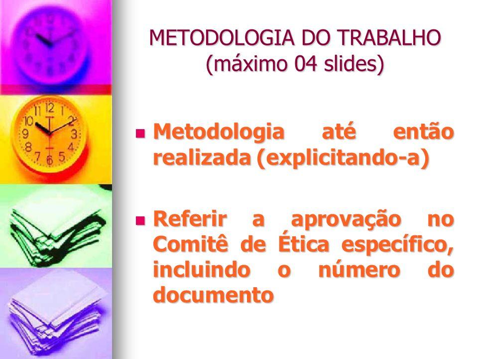 METODOLOGIA DO TRABALHO (máximo 04 slides)