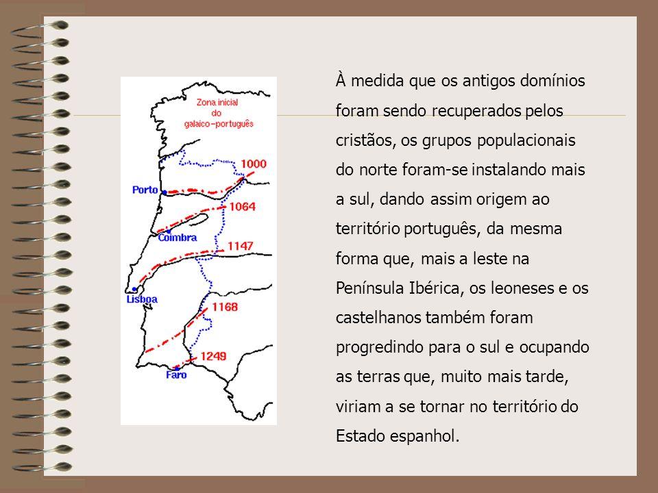 À medida que os antigos domínios foram sendo recuperados pelos cristãos, os grupos populacionais do norte foram-se instalando mais a sul, dando assim origem ao território português, da mesma forma que, mais a leste na Península Ibérica, os leoneses e os castelhanos também foram progredindo para o sul e ocupando as terras que, muito mais tarde, viriam a se tornar no território do Estado espanhol.