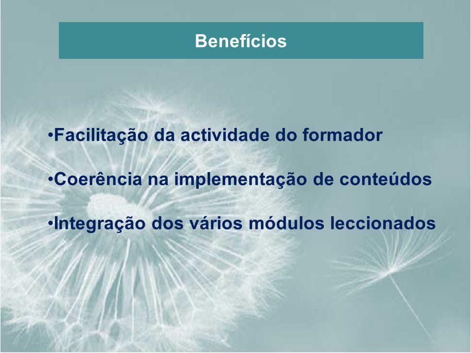 Benefícios Facilitação da actividade do formador. Coerência na implementação de conteúdos.