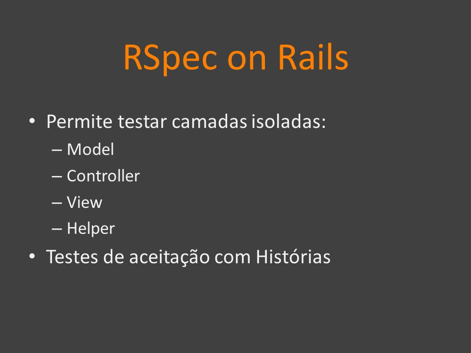 RSpec on Rails Permite testar camadas isoladas: